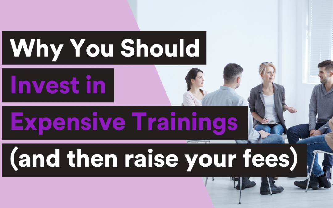 Why you should invest in expensive trainings (and then raise your fees)