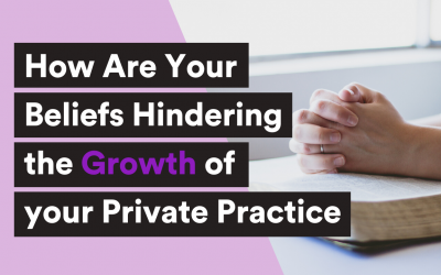 How are your beliefs hindering the growth of your private practice?