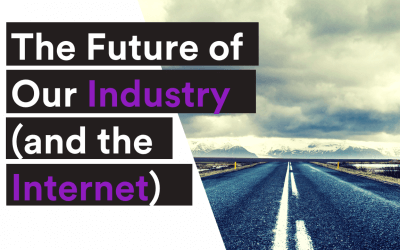 BLOG| The Future of Our Industry (and the Internet)