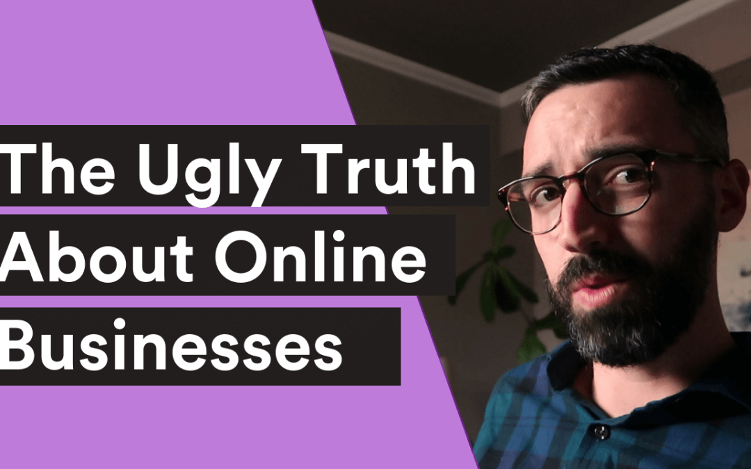 VIDEO| The Ugly Truth About Online Businesses