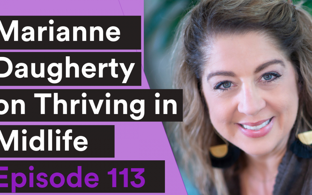 VIDEO| 113: Marianne Daugherty on Thriving in Midlife