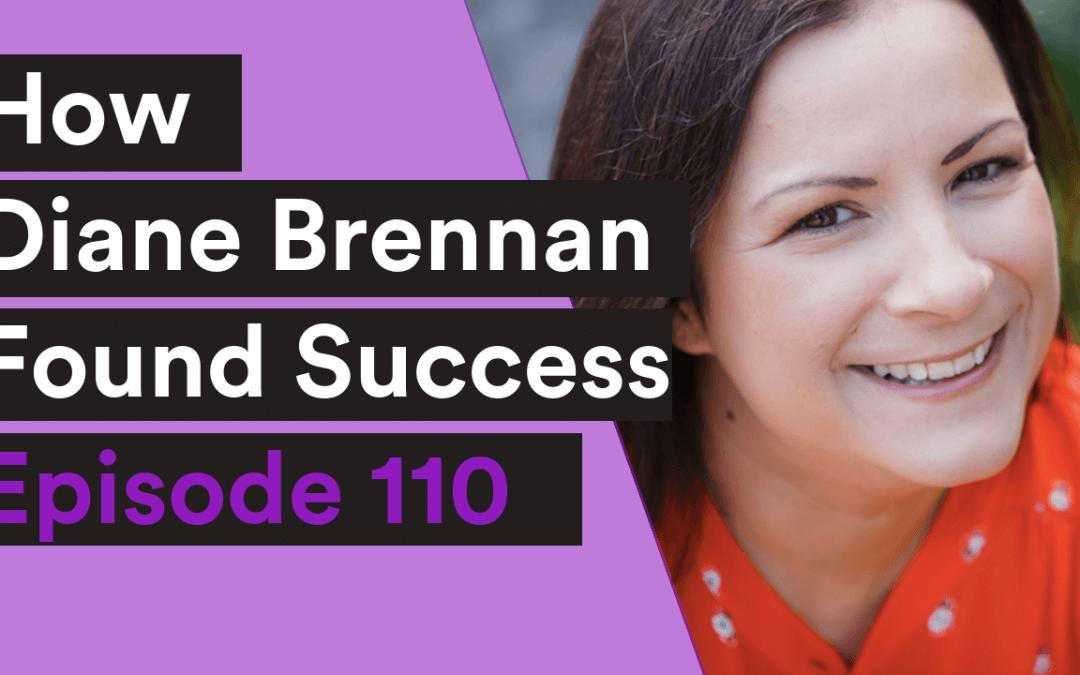 VIDEO| 110: How Diane Brennan Found Success