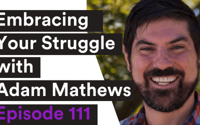 VIDEO| 111:Embracing Your Struggle with Adam Mathews