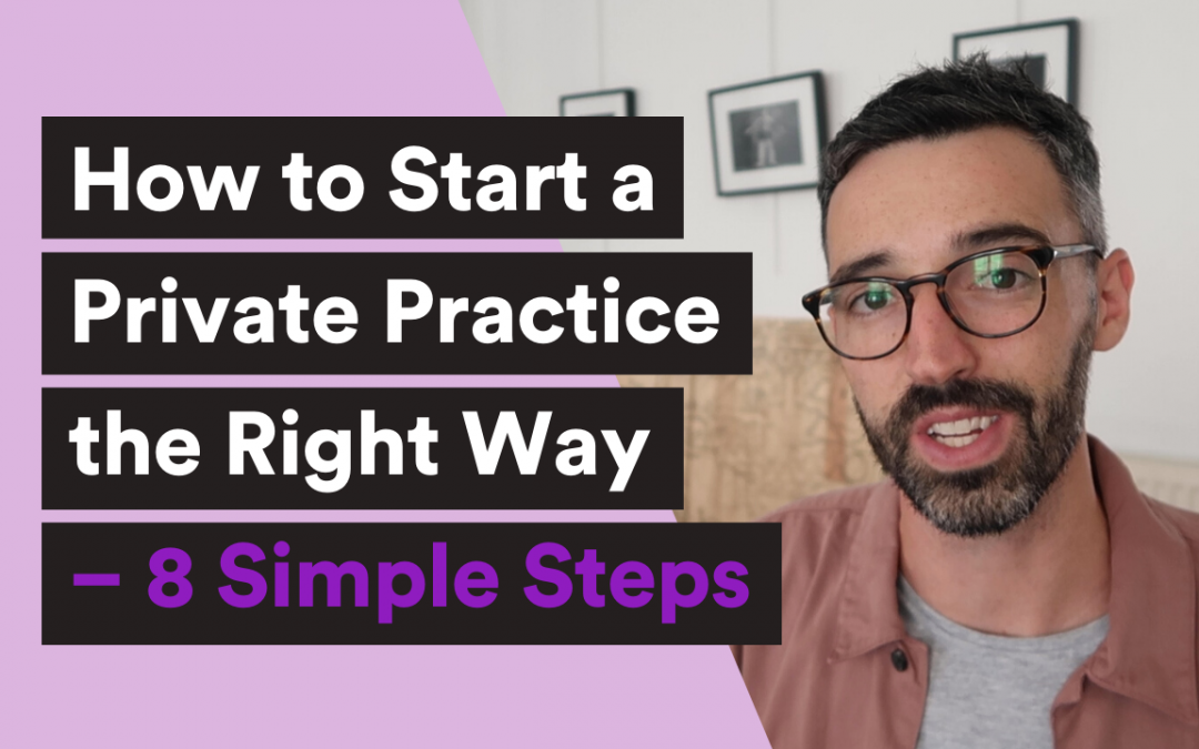 How to Start a Private Practice the Right Way – 8 Simple Steps