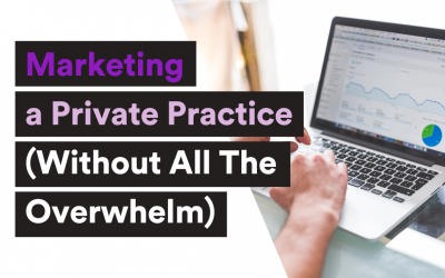 Marketing a Private Practice (Without All The Overwhelm)