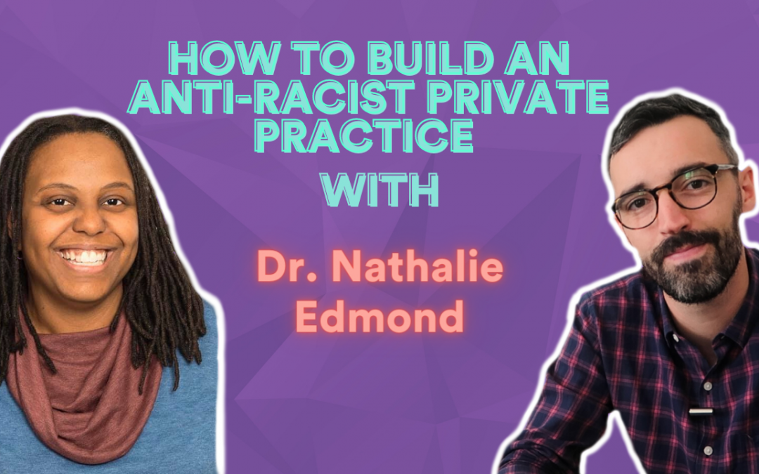 VIDEO| How to Build an Anti-Racist Private Practice with Dr. Nathalie Edmond